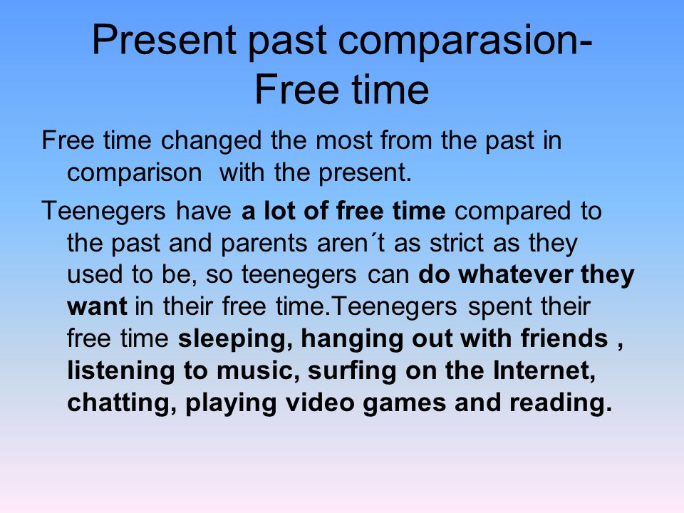 Present past comparasion- Free time Free time changed the most from the past in comparison with the present.