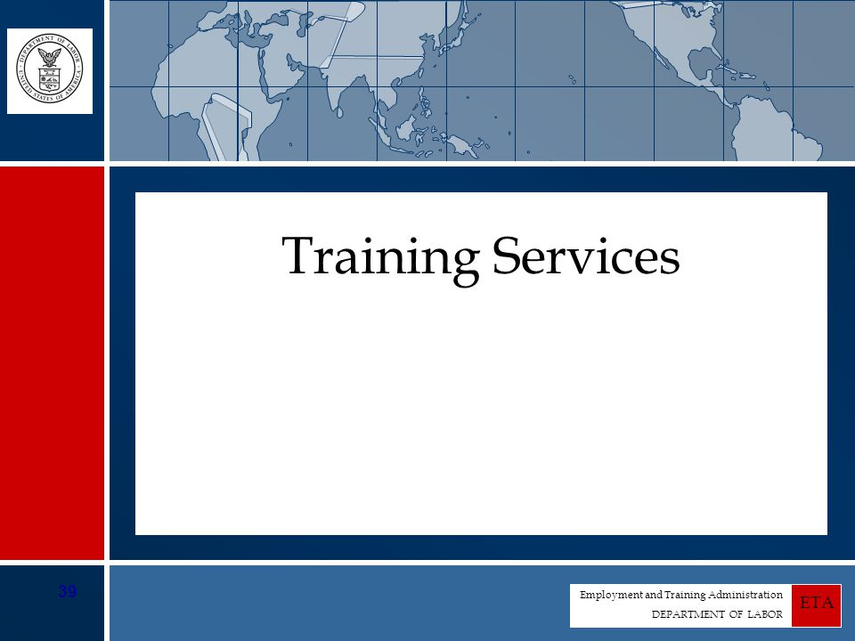 Employment and Training Administration DEPARTMENT OF LABOR ETA 39 Training Services