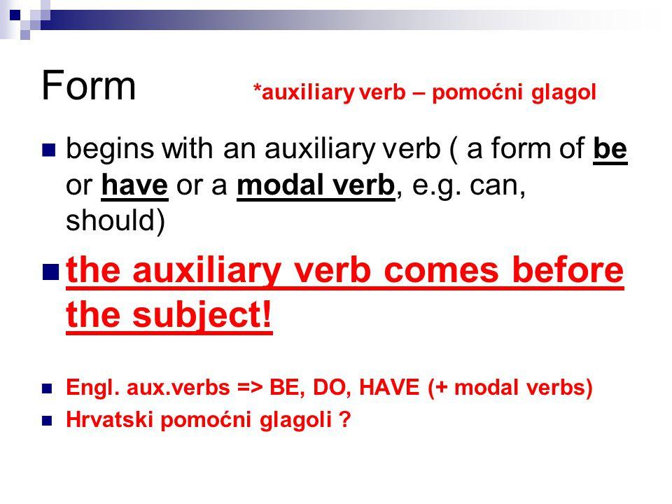 Form *auxiliary verb – pomoćni glagol begins with an auxiliary verb ( a form of be or have or a modal verb, e.g.