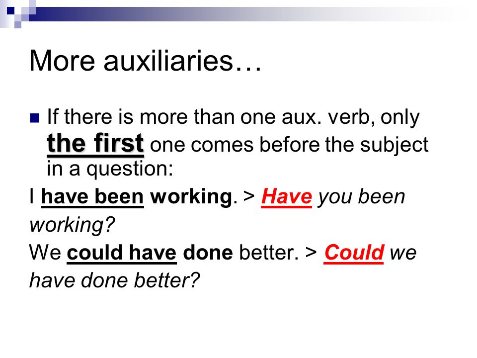 More auxiliaries… the first If there is more than one aux.