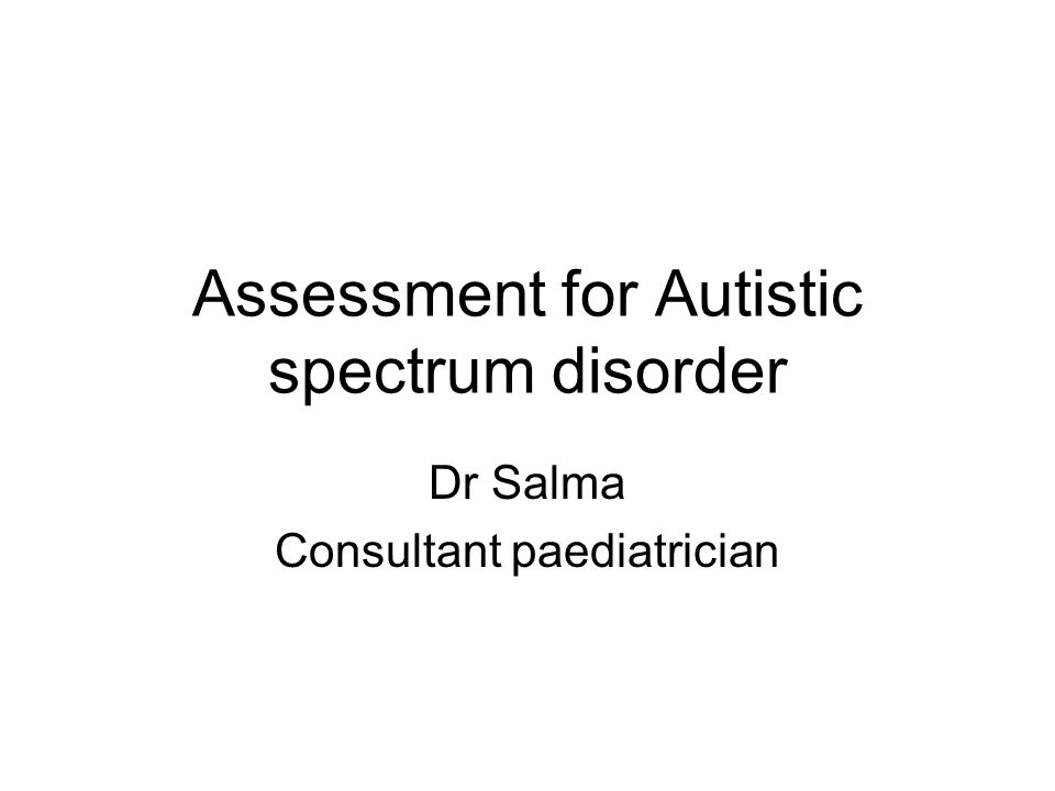 Screening for ASD (Journal of Autism and Developmental disorders) Pauline A Fillipek 1999 Most of parents felt by 18 months something wrong with their child and sought medical advise by 2 years of age Fewer than 10% given dx at initial presentation 90% referred to another professional (mean age of 40 months) 25% reassured not to worry 40% given a formal dx 25% referred to a third or 4 th profession