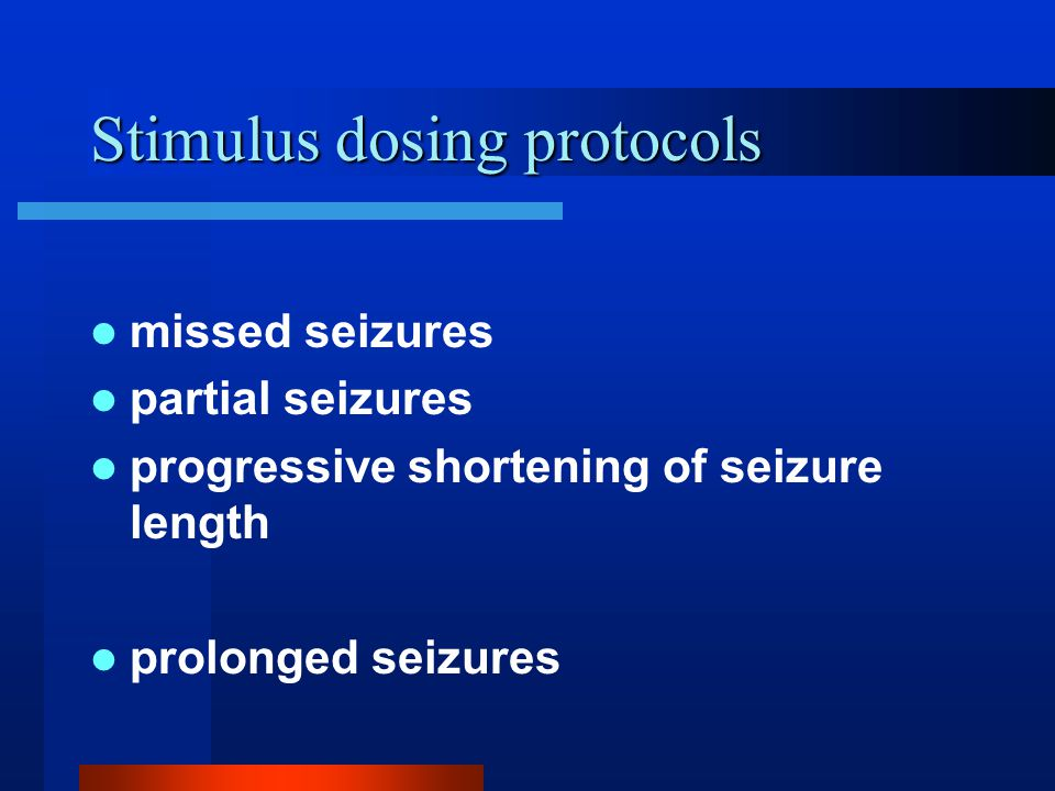 Stimulus dosing protocols missed seizures partial seizures progressive shortening of seizure length prolonged seizures