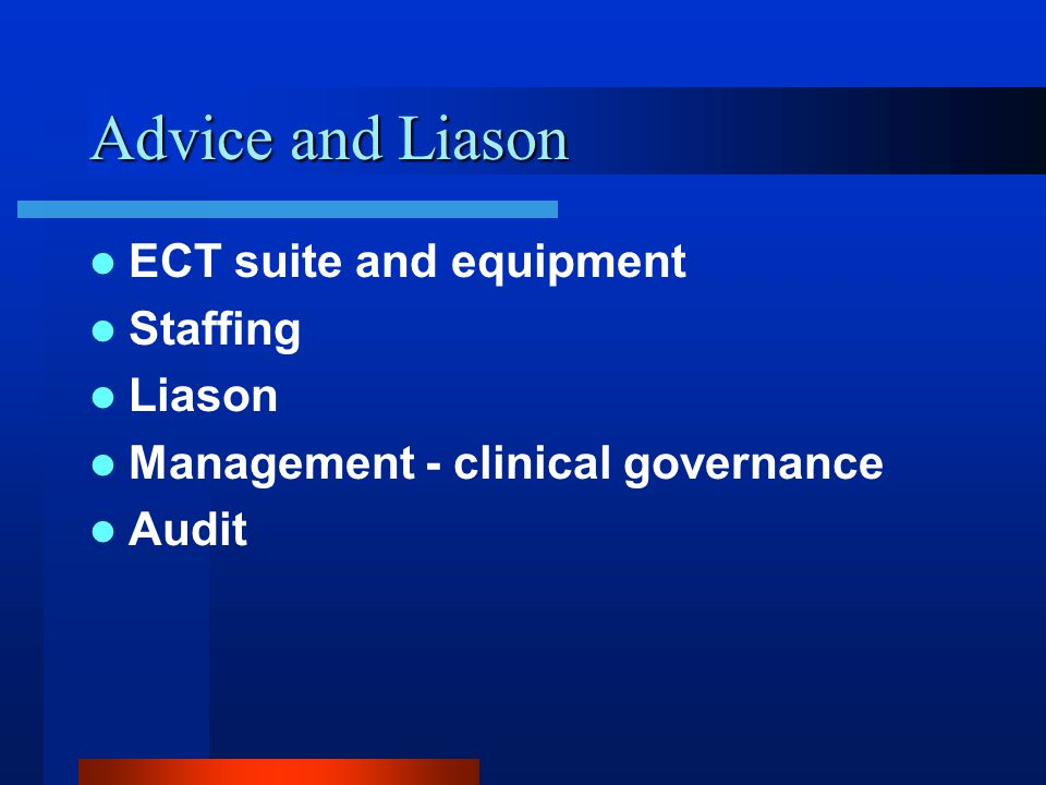 Advice and Liason ECT suite and equipment Staffing Liason Management - clinical governance Audit