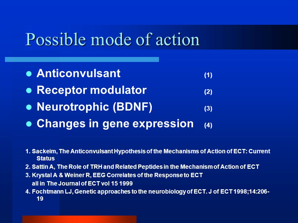 Possible mode of action Anticonvulsant (1) Receptor modulator (2) Neurotrophic (BDNF) (3) Changes in gene expression (4) 1.