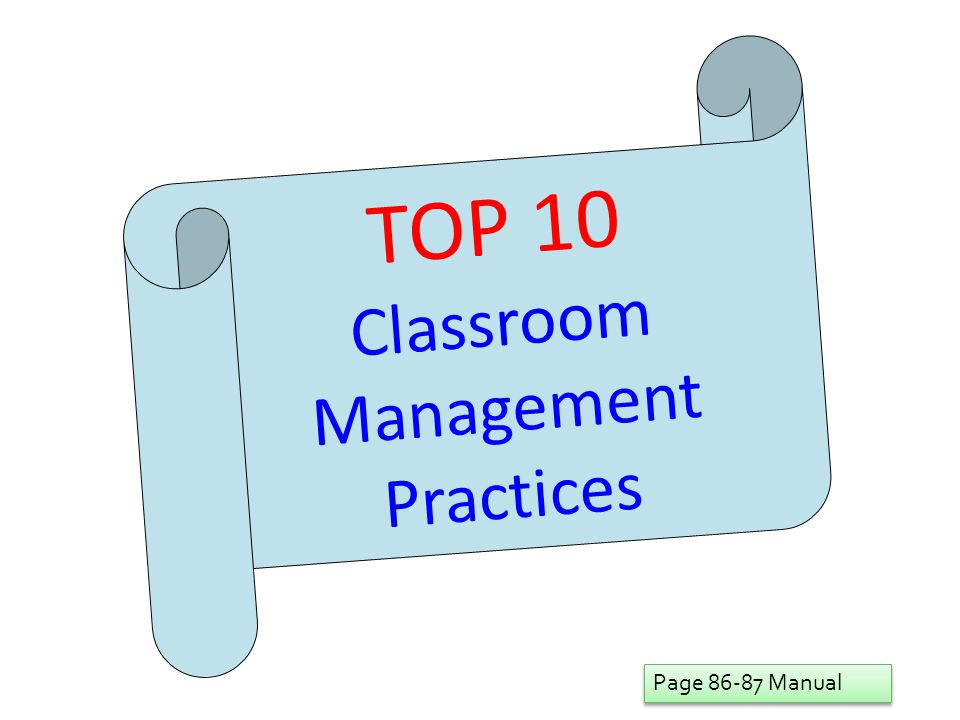 TOP 10 Classroom Management Practices Page 86-87 Manual