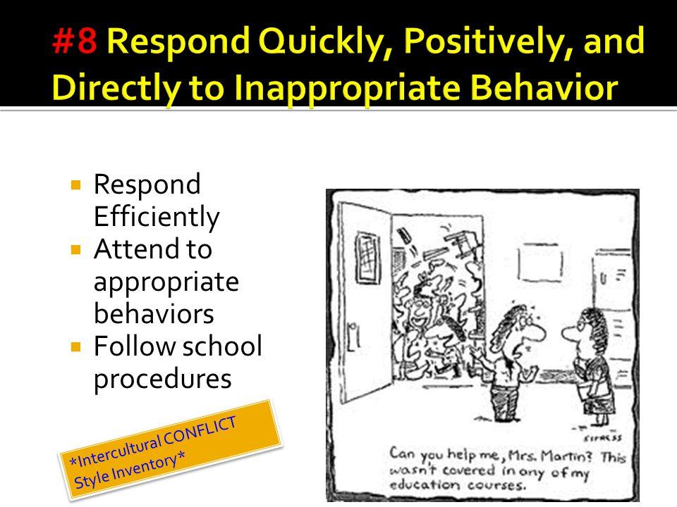  Respond Efficiently  Attend to appropriate behaviors  Follow school procedures *Intercultural CONFLICT Style Inventory* *Intercultural CONFLICT Style Inventory*