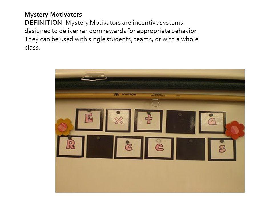 Mystery Motivators DEFINITIONMystery Motivators are incentive systems designed to deliver random rewards for appropriate behavior.