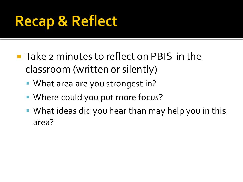  Take 2 minutes to reflect on PBIS in the classroom (written or silently)  What area are you strongest in.