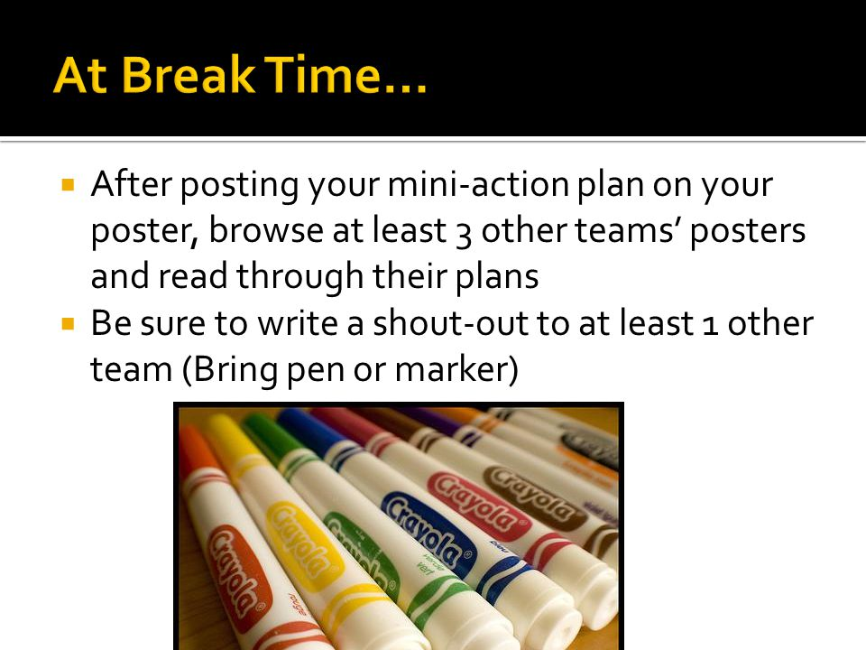  After posting your mini-action plan on your poster, browse at least 3 other teams' posters and read through their plans  Be sure to write a shout-out to at least 1 other team (Bring pen or marker)