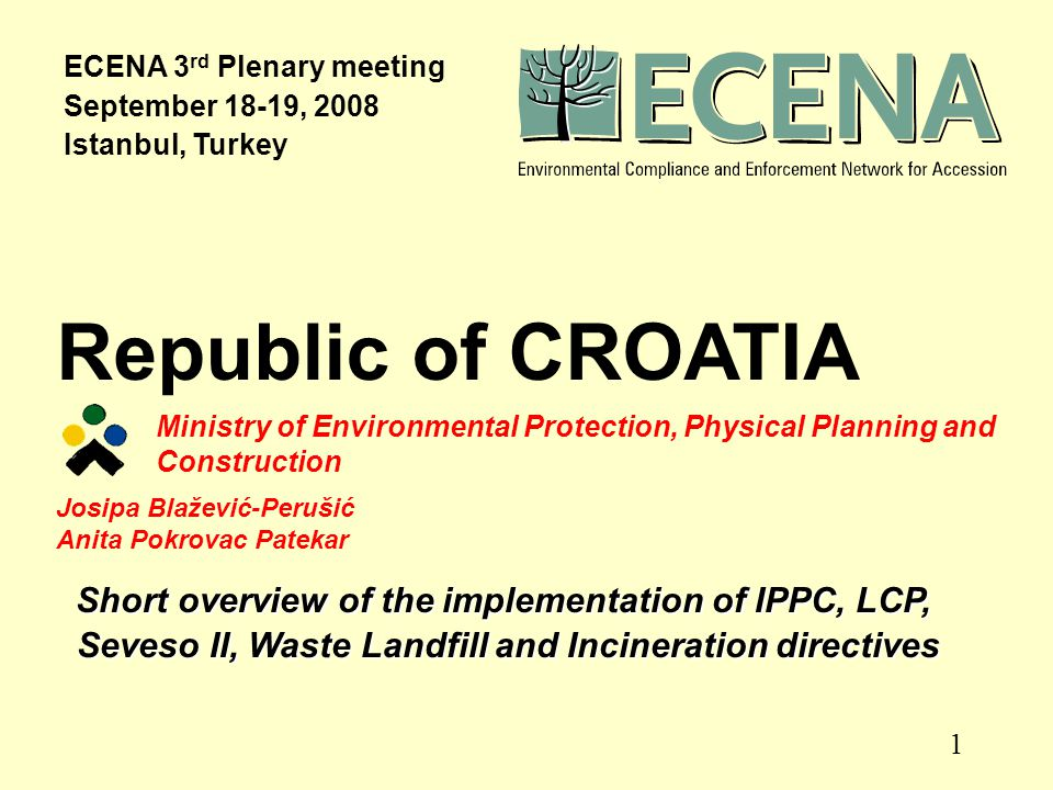 2 Status of IPPC Transposition  Partially transposed into the Croatian legislation through the Environmental Protection Act (OG, No.