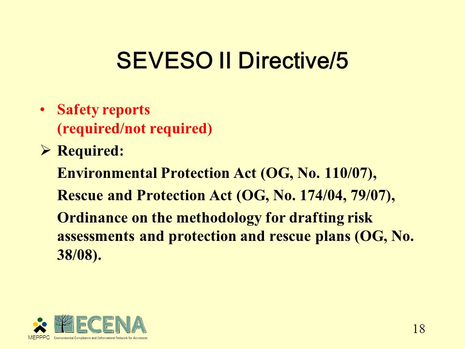 18 SEVESO II Directive/5 Safety reports (required/not required)  Required: Environmental Protection Act (OG, No.