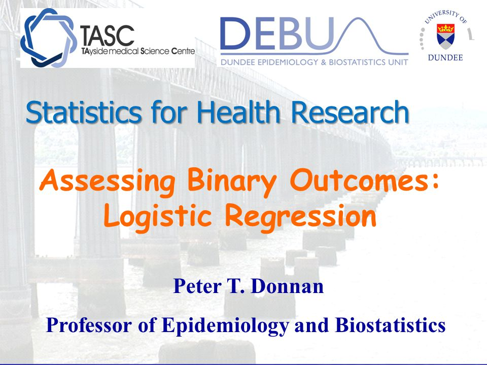 Objectives of Session Understand what is meant by a binary outcome Understand what is meant by a binary outcome How analyses of binary outcomes implemented in logistic regression model How analyses of binary outcomes implemented in logistic regression model Understand when a logistic model is appropriate Understand when a logistic model is appropriate Be able to implement in SPSS and Be able to implement in SPSS and Interpret logistic model output Interpret logistic model output