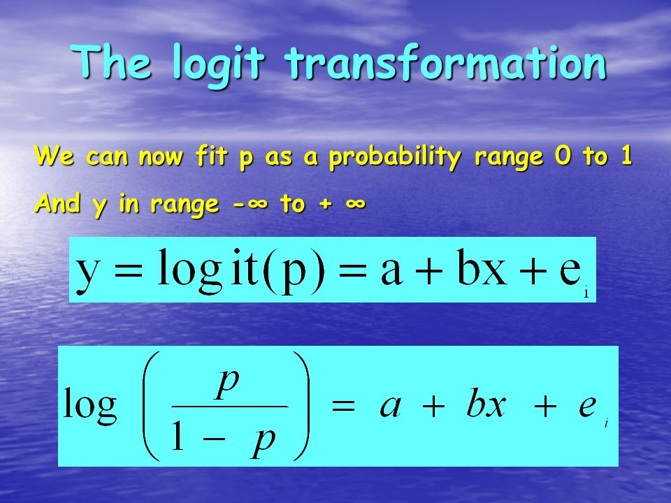 We can now fit p as a probability range 0 to 1 And y in range -∞ to + ∞ The logit transformation