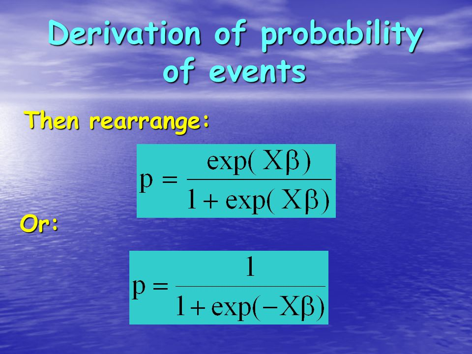 Derivation of probability of events Then rearrange: Or: