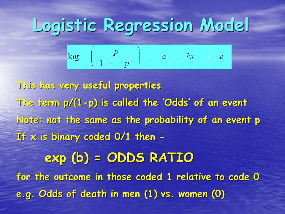 Logistic Regression Model This has very useful properties The term p/(1-p) is called the 'Odds' of an event Note: not the same as the probability of an event p If x is binary coded 0/1 then - exp (b) = ODDS RATIO for the outcome in those coded 1 relative to code 0 e.g.