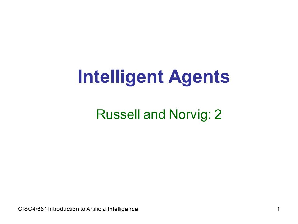 CISC4/681 Introduction to Artificial Intelligence1 Intelligent Agents Russell and Norvig: 2