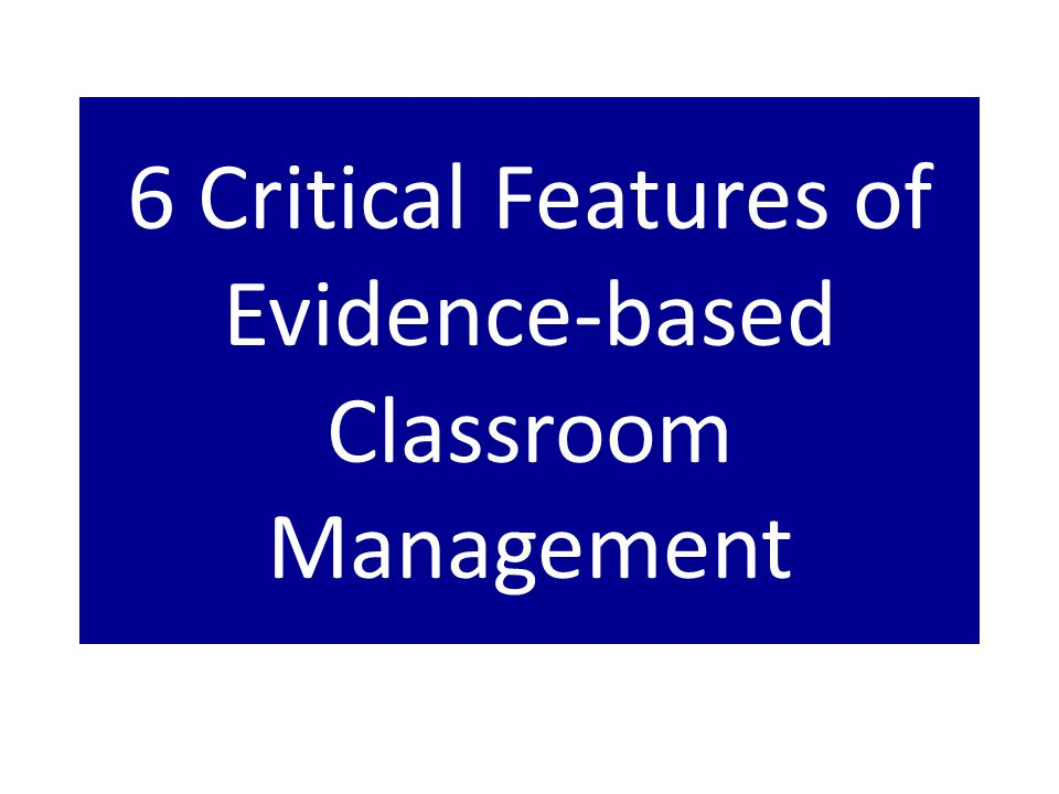 6 Critical Features of Evidence-based Classroom Management