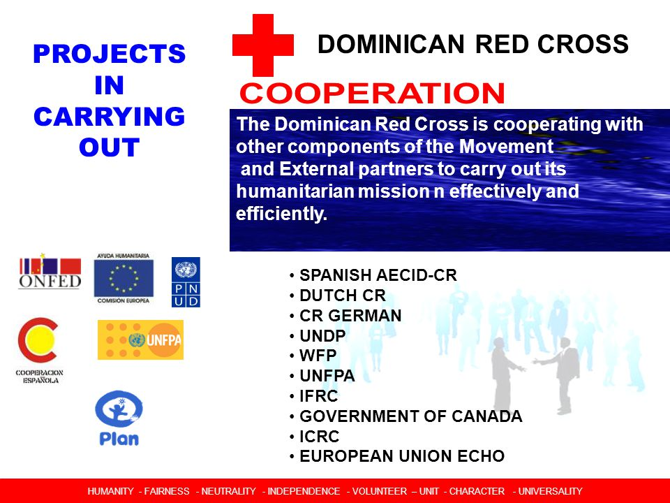 DOMINICAN RED CROSS The Dominican Red Cross is cooperating with other components of the Movement and External partners to carry out its humanitarian mission n effectively and efficiently.