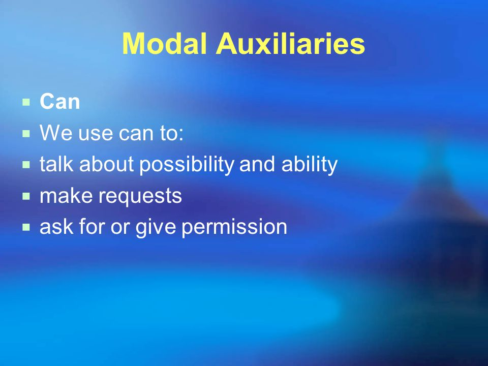 Modal Auxiliaries  Can  We use can to:  talk about possibility and ability  make requests  ask for or give permission