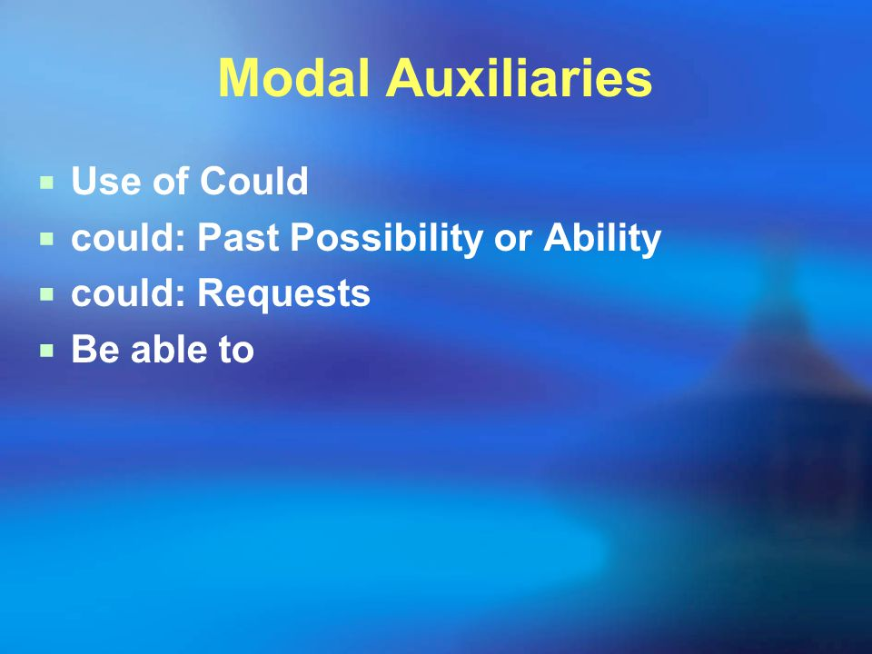 Modal Auxiliaries  Use of Could  could: Past Possibility or Ability  could: Requests  Be able to