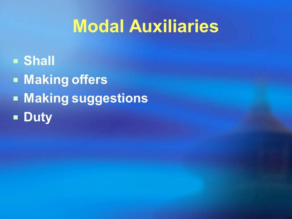 Modal Auxiliaries  Shall  Making offers  Making suggestions  Duty