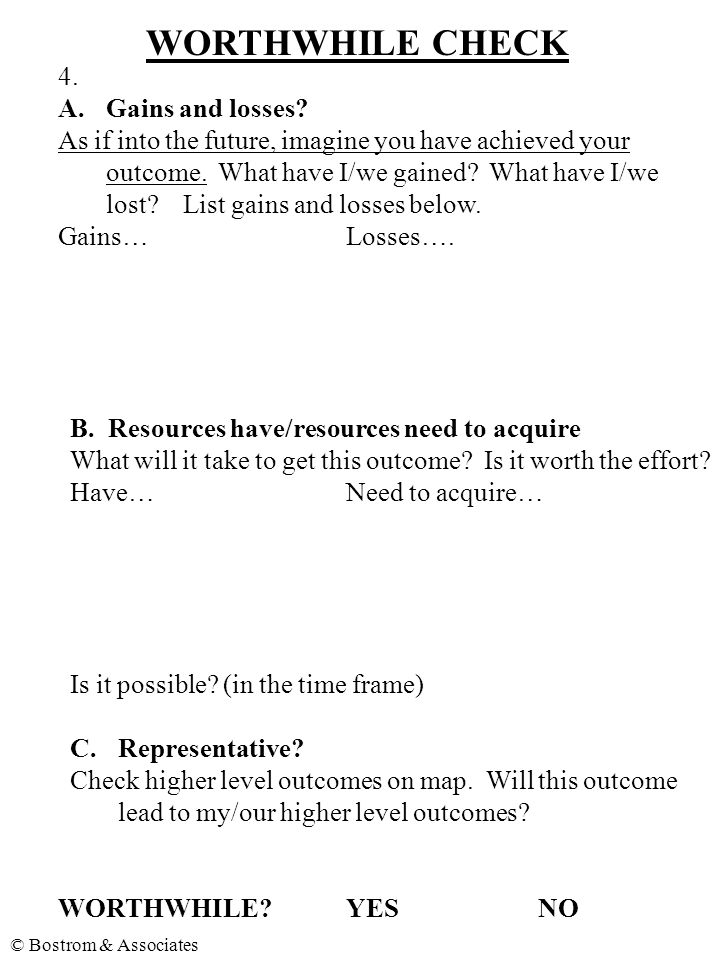 © Bostrom & Associates FIRST STEP ACTION WORKSHEET Outcome:_________________________________ _________________________________________ First Step Action (Commitment) 1.What is the FIRST STEP I can take to achieve this outcome.