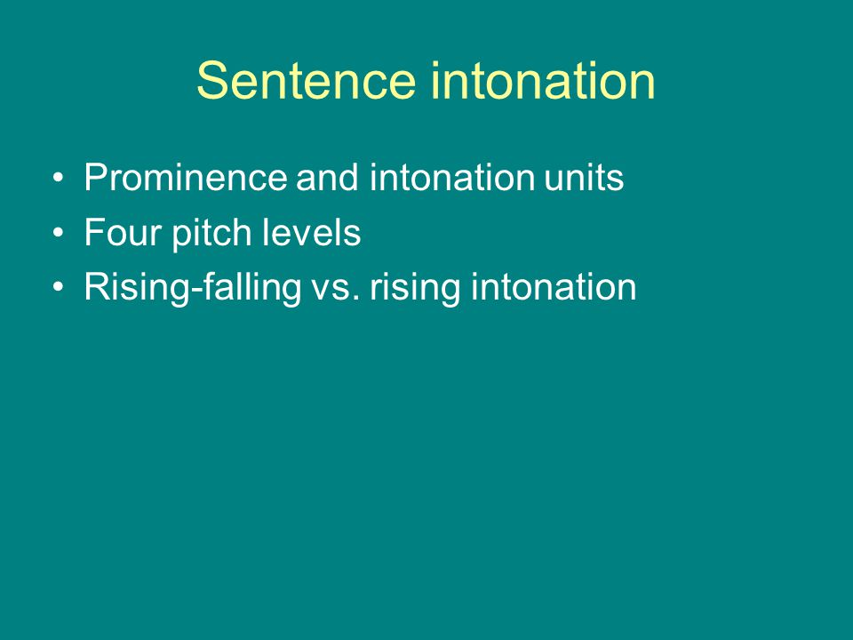 Sentence intonation Prominence and intonation units Four pitch levels Rising-falling vs.