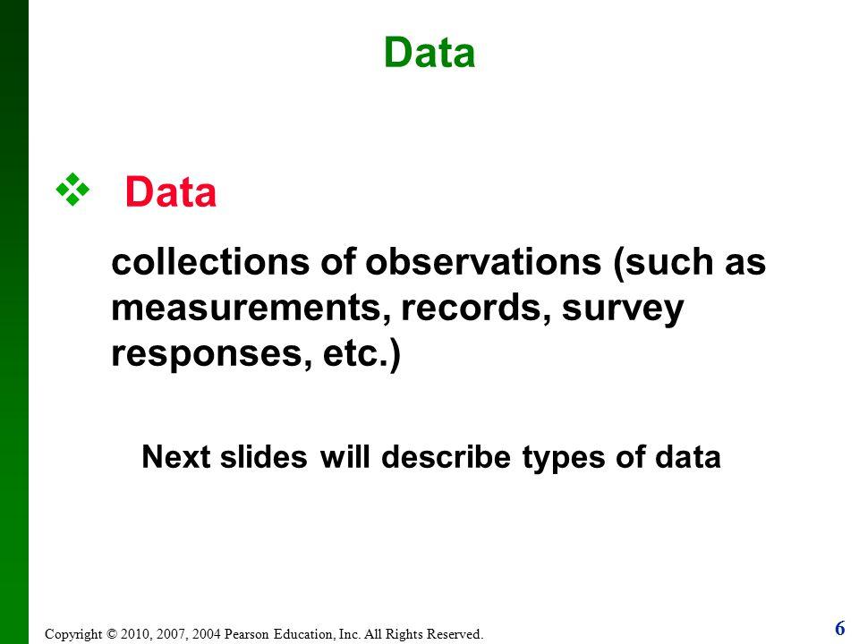 6 Data Copyright © 2010, 2007, 2004 Pearson Education, Inc.