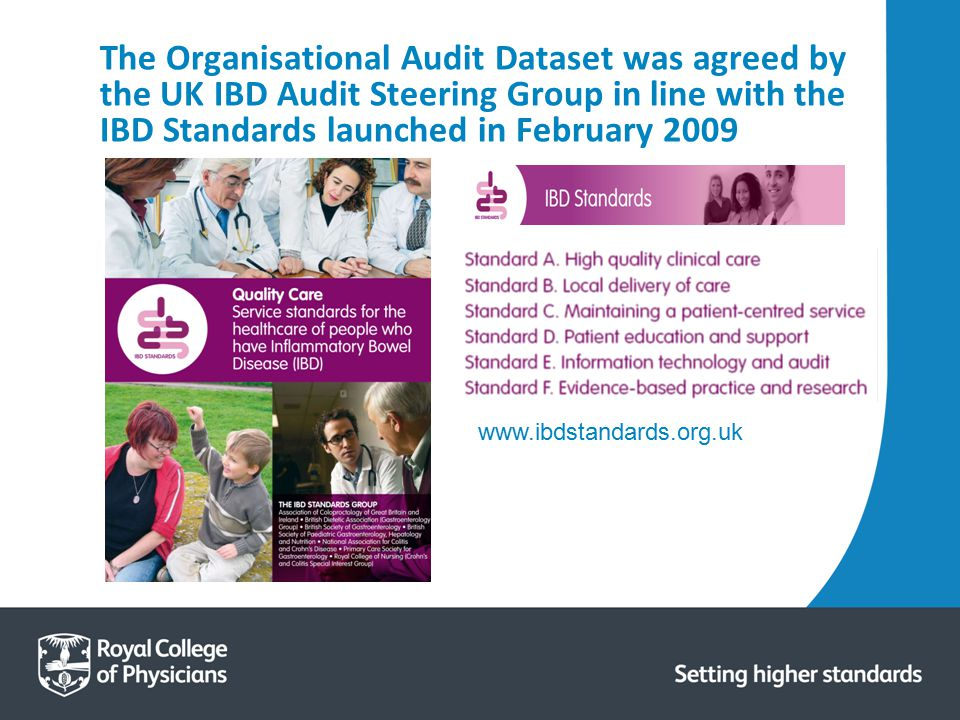 The Organisational Audit Dataset was agreed by the UK IBD Audit Steering Group in line with the IBD Standards launched in February 2009 www.ibdstandar