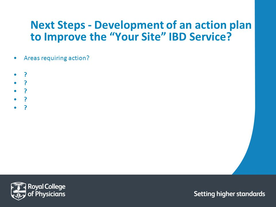 "Next Steps - Development of an action plan to Improve the ""Your Site"" IBD Service? Areas requiring action? ?"