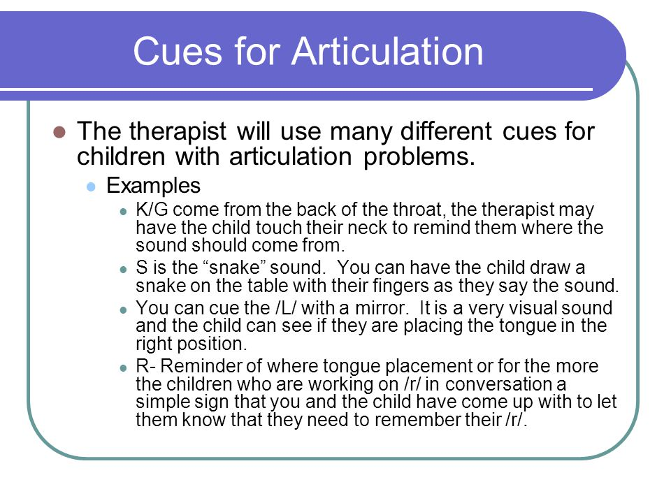 Cues for Articulation The therapist will use many different cues for children with articulation problems.