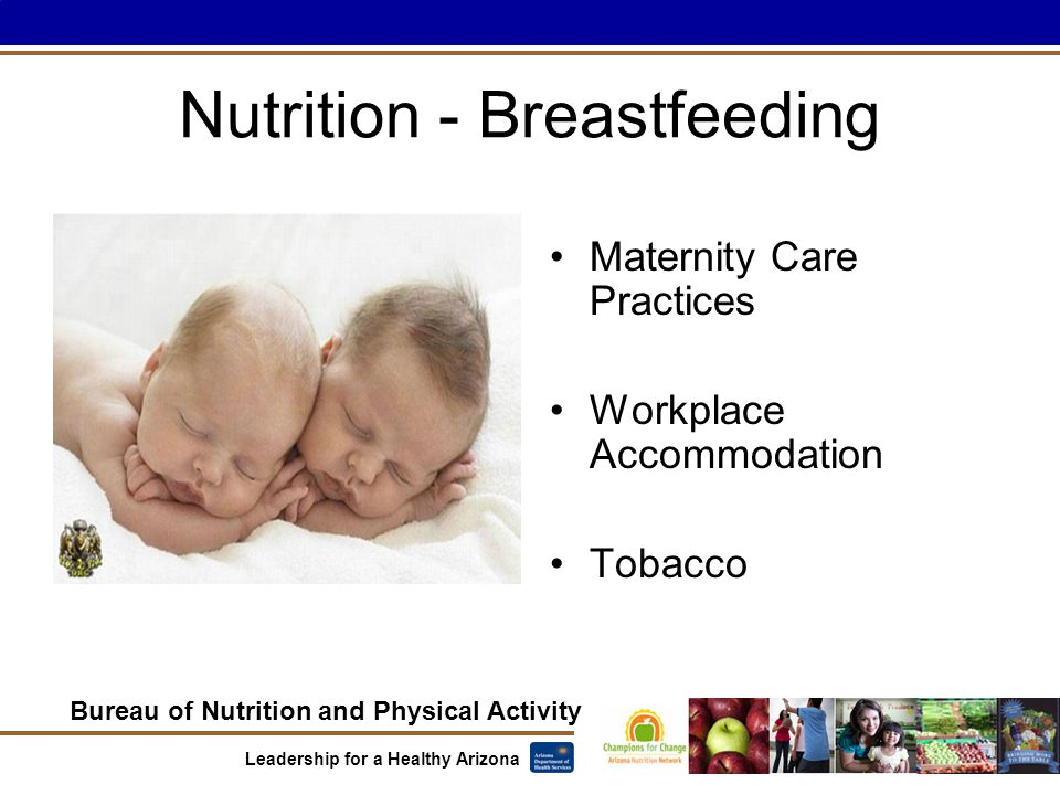 Bureau of Nutrition and Physical Activity Leadership for a Healthy Arizona Nutrition - Breastfeeding Maternity Care Practices Workplace Accommodation Tobacco