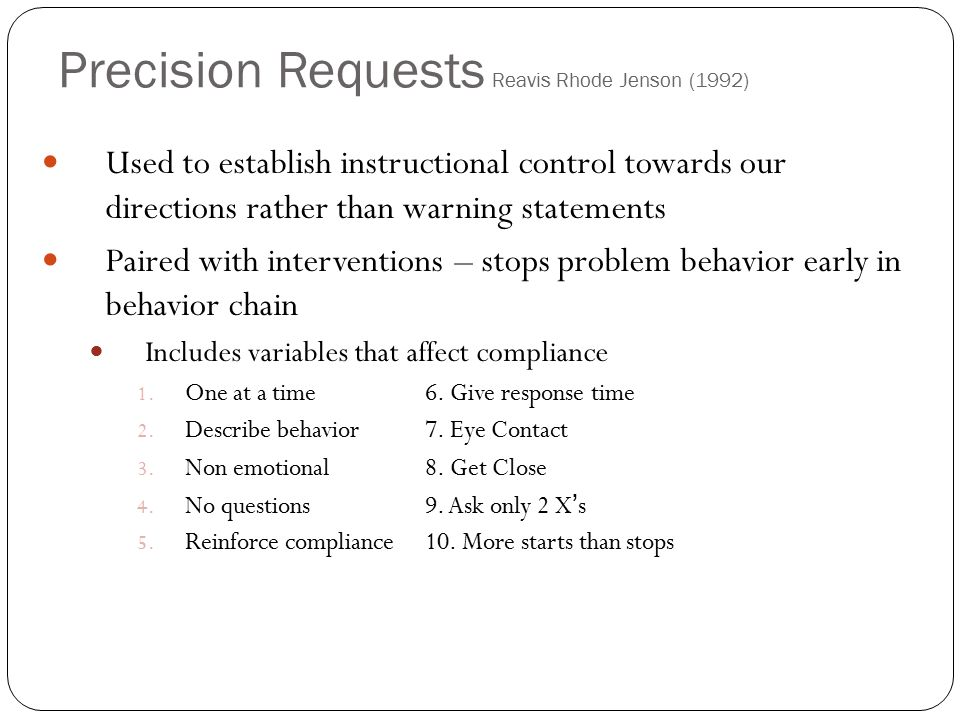 Precision Requests Reavis Rhode Jenson (1992) Used to establish instructional control towards our directions rather than warning statements Paired wit