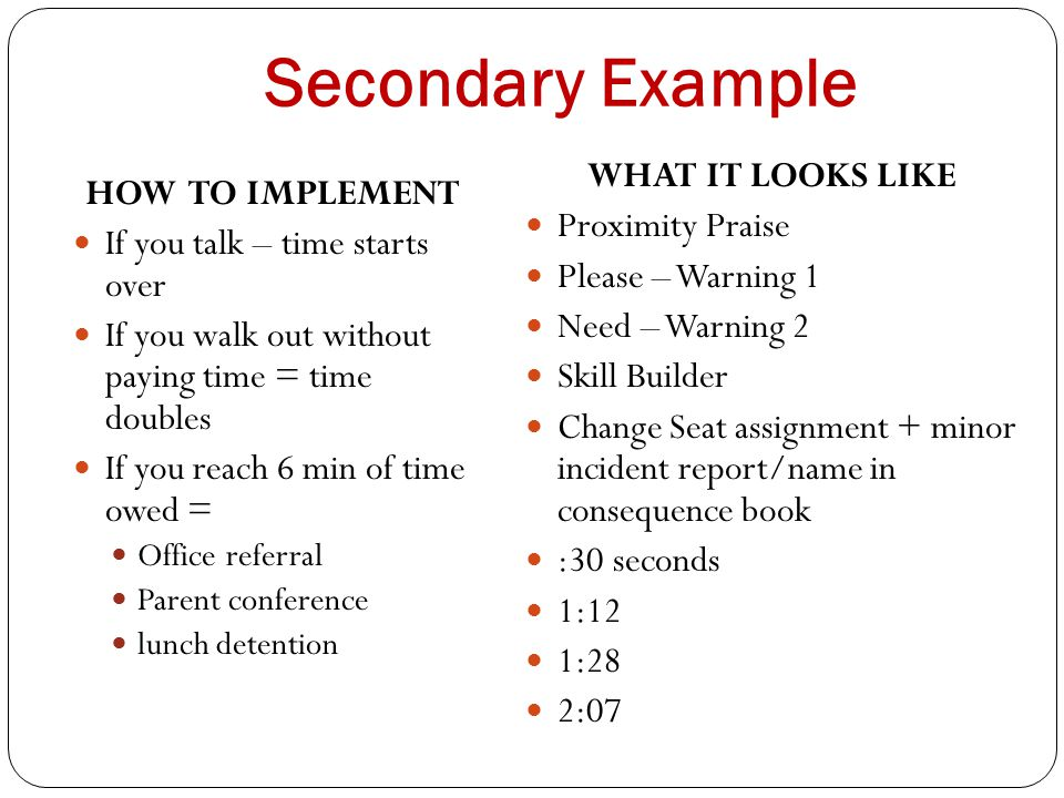 Secondary Example HOW TO IMPLEMENT If you talk – time starts over If you walk out without paying time = time doubles If you reach 6 min of time owed =