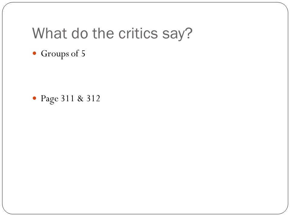 What do the critics say? Groups of 5 Page 311 & 312