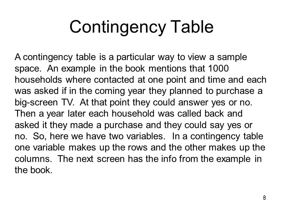 8 Contingency Table A contingency table is a particular way to view a sample space.