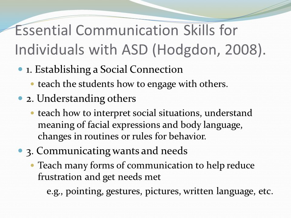 Essential Communication Skills for Individuals with ASD (Hodgdon, 2008).