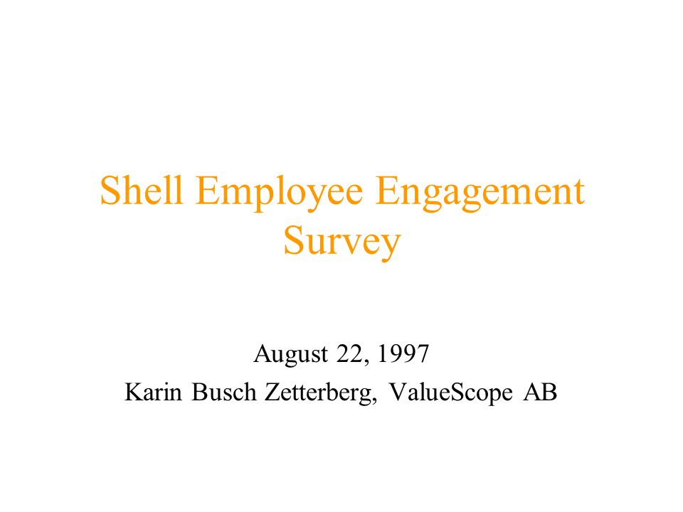 Shell Employee Engagement Survey August 22, 1997 Karin Busch Zetterberg, ValueScope AB