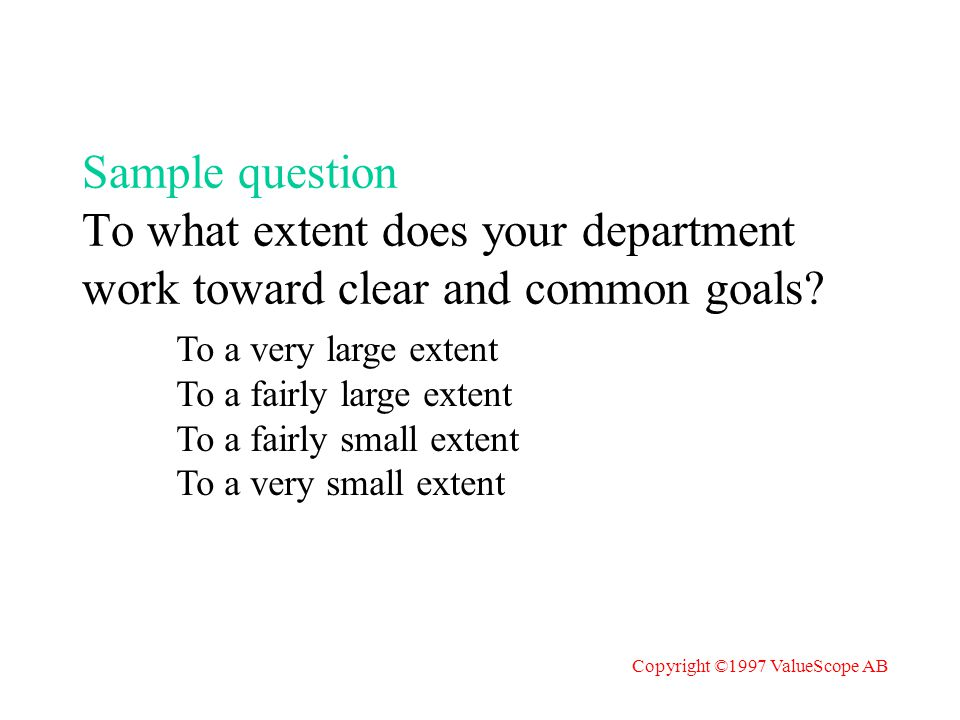 Sample question To what extent does your department work toward clear and common goals.