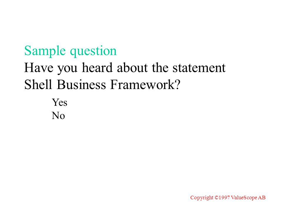 Sample question Have you heard about the statement Shell Business Framework.