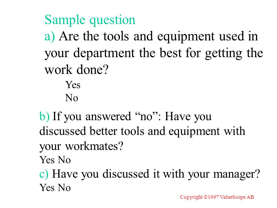 a) Are the tools and equipment used in your department the best for getting the work done.