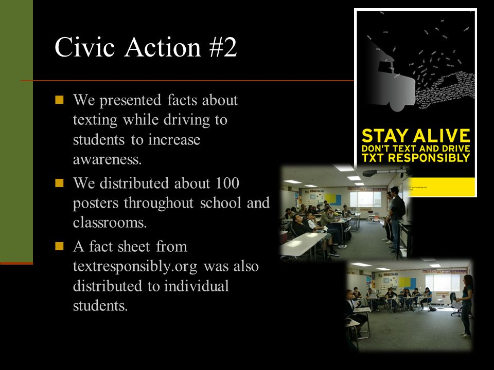 Civic Action #2 We presented facts about texting while driving to students to increase awareness.