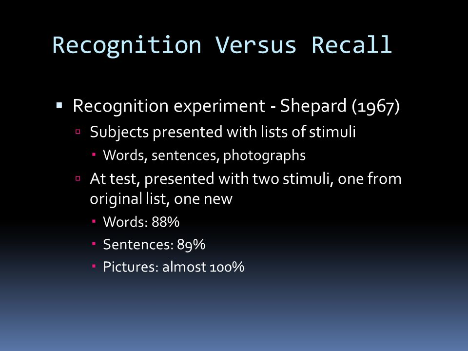  Recall  Recognition  Distractors/lures  In a recall test, the experimenter provides the context and the subject has to retrieve the target; in a recognition test, the experimenter provides the target and the subject has to retrieve the context.