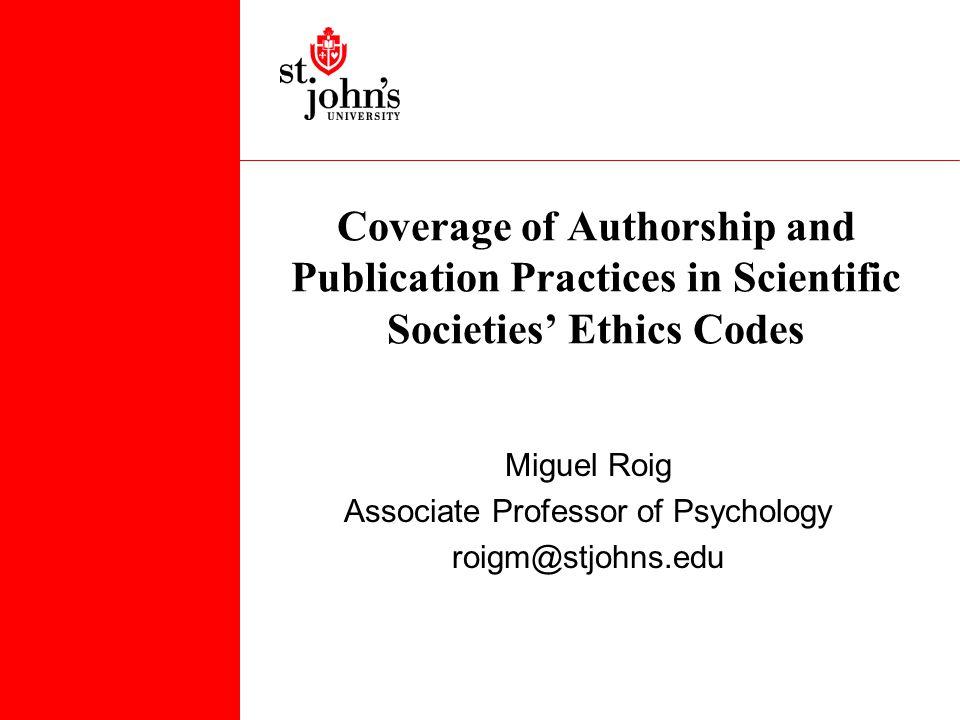 Coverage of Authorship and Publication Practices in Scientific Societies' Ethics Codes Miguel Roig Associate Professor of Psychology roigm@stjohns.edu
