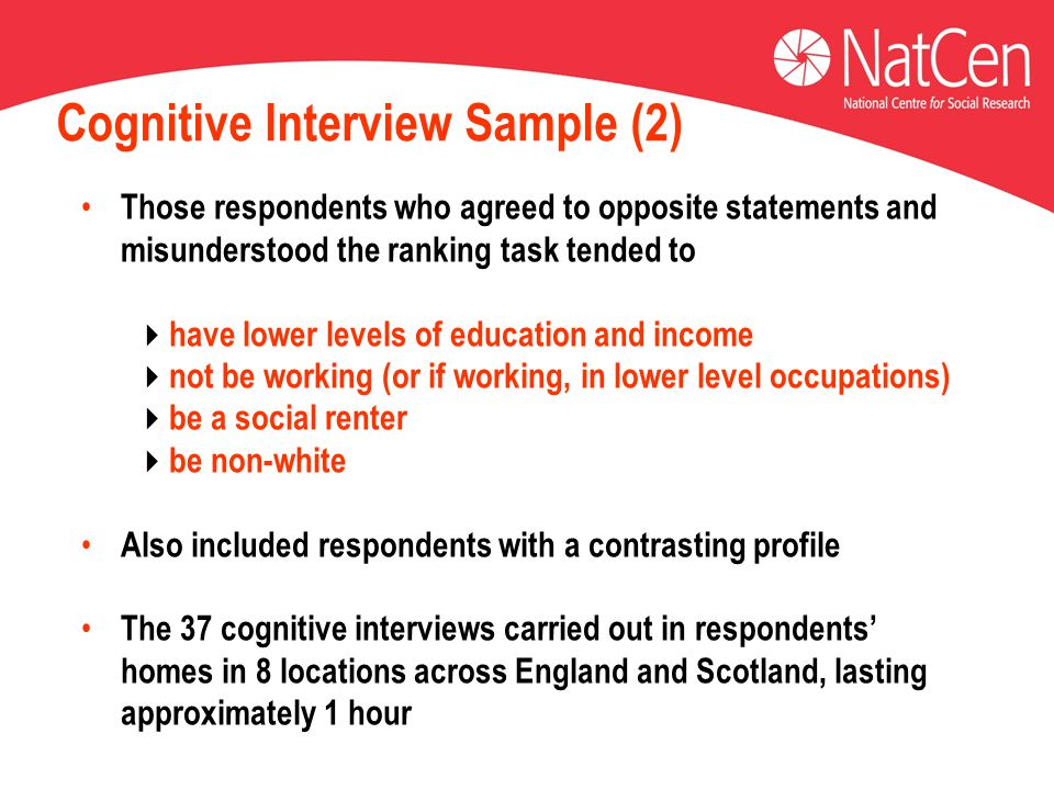 Cognitive Interview Sample (2) Those respondents who agreed to opposite statements and misunderstood the ranking task tended to  have lower levels of