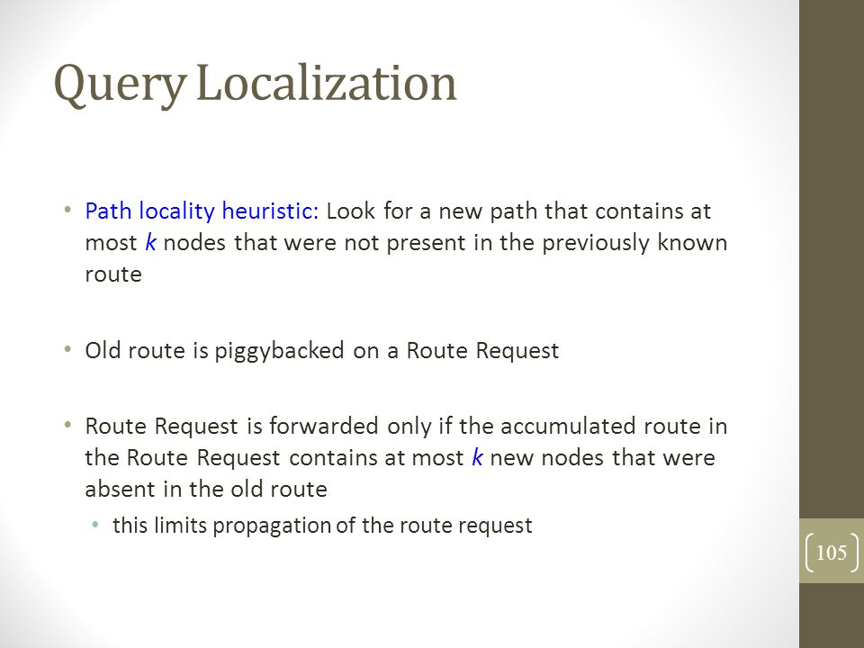 Query Localization Path locality heuristic: Look for a new path that contains at most k nodes that were not present in the previously known route Old