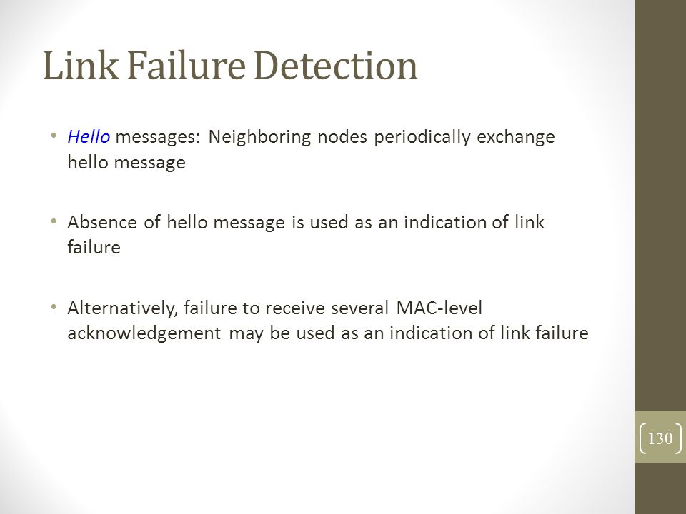 Link Failure Detection Hello messages: Neighboring nodes periodically exchange hello message Absence of hello message is used as an indication of link