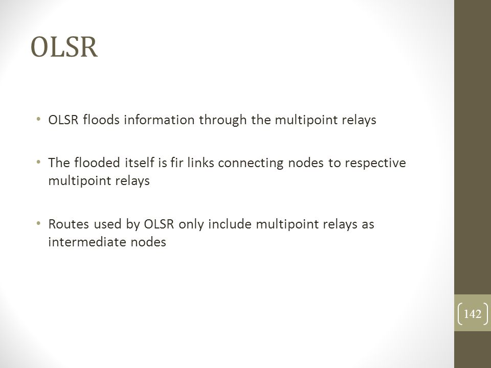 OLSR OLSR floods information through the multipoint relays The flooded itself is fir links connecting nodes to respective multipoint relays Routes use
