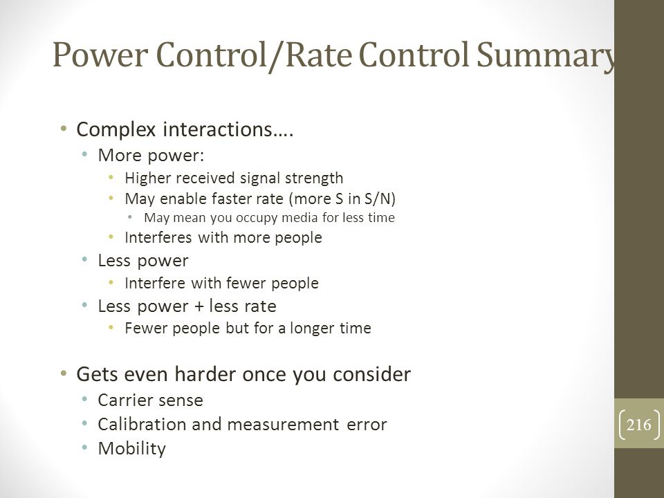 Power Control/Rate Control Summary Complex interactions…. More power: Higher received signal strength May enable faster rate (more S in S/N) May mean