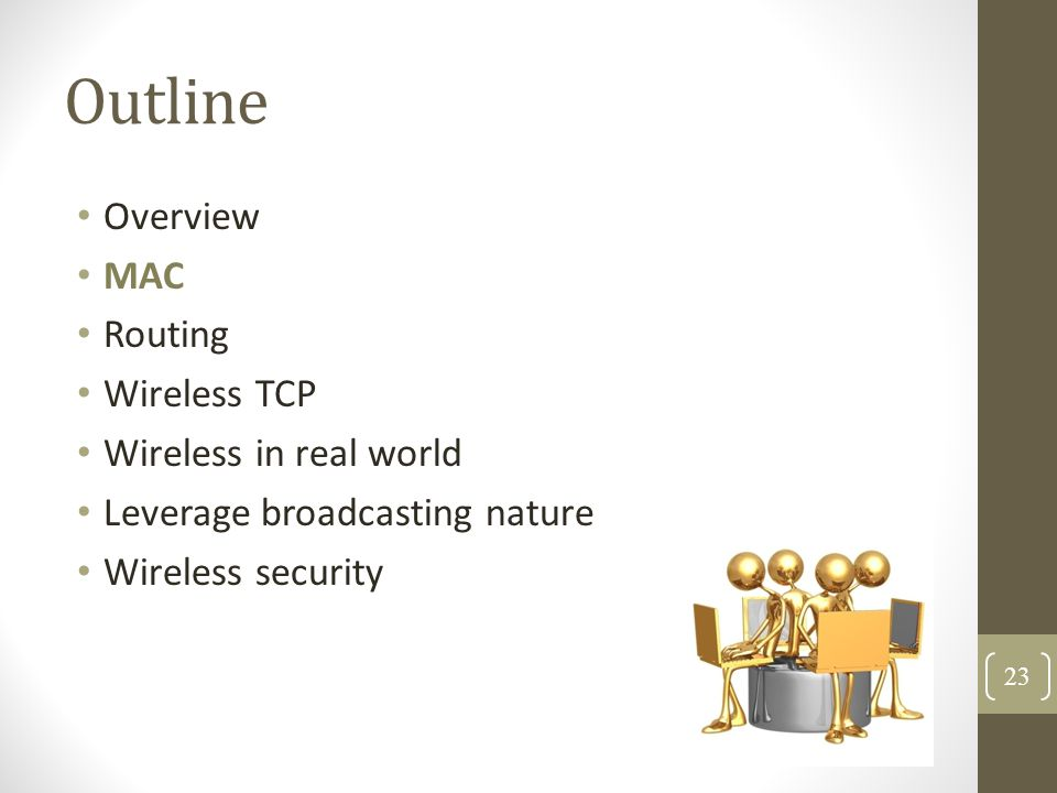 Outline Overview MAC Routing Wireless TCP Wireless in real world Leverage broadcasting nature Wireless security 23